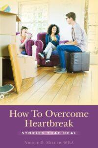How to Overcome Heartbreak II - Nicole D Miller