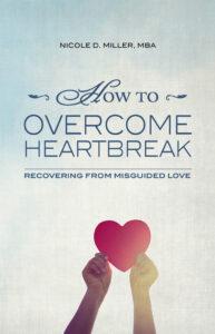 How to Overcome Heartbreak - Nicole D Miller